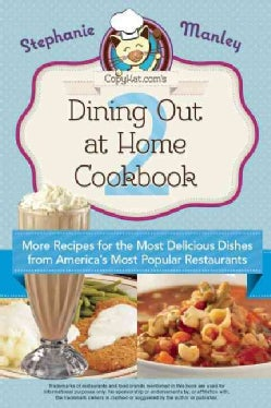 Copykat.com's Dining Out at Home Cookbook 2: More Recipes for the Most Delicious Dishes from America's Most Popul... (Paperback)