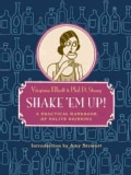 Shake 'Em Up: A Practical Handbook of Polite Drinking (Hardcover)