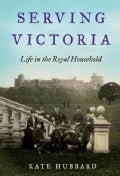 Serving Victoria: Life in the Royal Household (Hardcover)