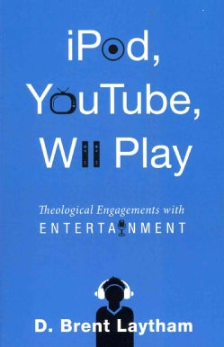 iPod, YouTube, Wii Play: Theological Engagements with Entertainment (Paperback)