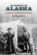 In Pursuit of Alaska: An Anthology of Travelers' Tales, 1879-1909 (Paperback)