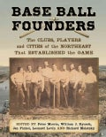 Base Ball Founders: The Clubs, Players and Cities of the Northeast That Established the Game (Paperback)