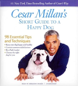 Cesar Millan's Short Guide to a Happy Dog: 98 Essential Tips and Techniques (CD-Audio)
