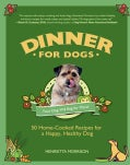 Dinner for Dogs: 50 Home-Cooked Recipes for a Happy, Healthy Dog (Hardcover)