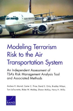 Modeling Terrorism Risk to the Air Transportation System: An Independent Assessment of TSAs Risk Management Anal... (Paperback)