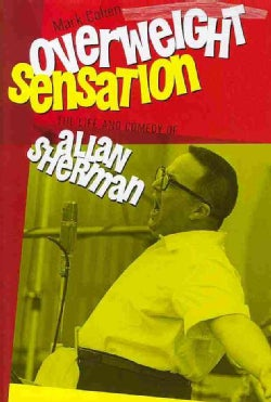 Overweight Sensation: The Life and Comedy of Allan Sherman (Hardcover)