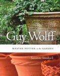 Guy Wolff: Master Potter in the Garden (Paperback)
