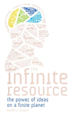 The Infinite Resource: The Power of Ideas on a Finite Planet (Hardcover)