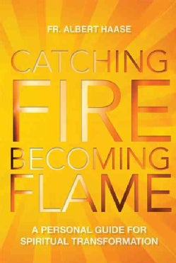 Catching Fire, Becoming Flame: A Guide for Spiritual Transformation (Paperback)