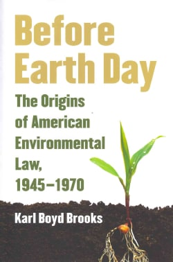 Before Earth Day: The Origins of American Environmental Law, 1945-1970 (Paperback)