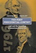The First Presidential Contest: 1796 and the Founding of American Democracy (Hardcover)