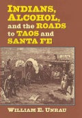 Indians, Alcohol, and the Roads to Taos and Santa Fe (Hardcover)
