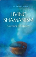 Living Shamanism: Unveiling the Mystery (Paperback)
