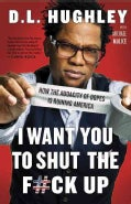 I Want You to Shut the F#ck Up: How the Audacity of Dopes Is Ruining America (Paperback)