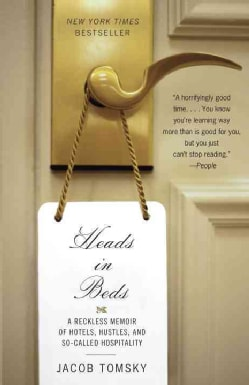 Heads in Beds: A Reckless Memoir of Hotels, Hustles, and So-Called Hospitality (Paperback)