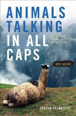 Animals Talking in All Caps: It's Just What It Sounds Like (Paperback)