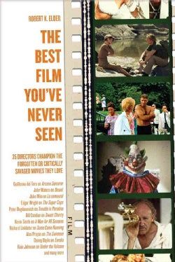 The Best Film You've Never Seen: 35 Directors Champion the Forgotten or Critically Savaged Movies They Love (Paperback)