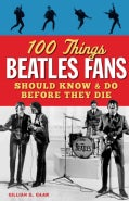 100 Things Beatles Fans Should Know & Do Before They Die (Paperback)