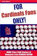 For Cardinals Fans Only: More Than a Half-Century of Memories from Redbird Nation (Paperback)