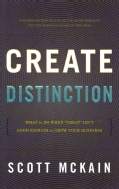 "Create Distinction: What to Do When ""Great"" Isn't Good Enough to Grow Your Business (Hardcover)"