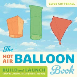 The Hot Air Balloon Book: Build and Launch Kongming Lanterns, Solar Tetroons, and More (Paperback)