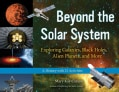 Beyond The Solar System: Exploring Galaxies, Black Holes, Alien Planets, and More: A History with 21 Activities (Paperback)