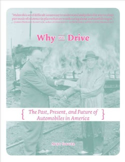 Why We Drive: The Past, Present, and Future of Automobiles in America (Paperback)