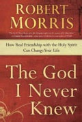 The God I Never Knew: How Real Friendship With the Holy Spirit Can Change Your Life (Paperback)
