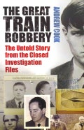 The Great Train Robbery: The Untold Story from the Closed Investigation Files (Hardcover)