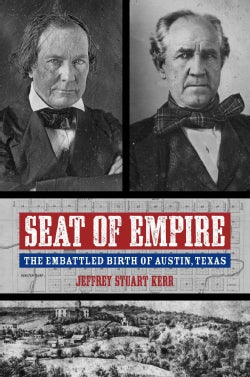 Seat of Empire: The Embattled Birth of Austin, Texas (Hardcover)