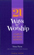 21 Ways to Worship: A Guide to Eucharistic Adoration (Paperback)