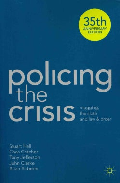 Policing the Crisis: Mugging, the State and Law and Order: 35th Anniversary Edition (Paperback)