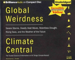 Global Weirdness: Severe Storms, Deadly Heat Waves, Relentless Drought, Rising Seas, and the Weather of the Future (CD-Audio)