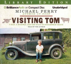 Visiting Tom: A Man, A Highway, and The Road to Roughneck Grace, Library Edition (CD-Audio)