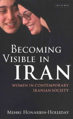 Becoming Visible in Iran: Women in Contemporary Iranian Society (Paperback)