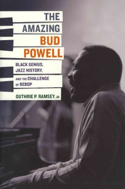 The Amazing Bud Powell: Black Genius, Jazz History, and the Challenge of Bebop (Hardcover)
