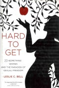 Hard to Get: Twenty-Something Women and the Paradox of Sexual Freedom (Hardcover)