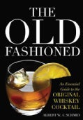 The Old Fashioned: An Essential Guide to the Original Whiskey Cocktail (Hardcover)