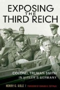 Exposing the Third Reich: Colonel Truman Smith in Hitler's Germany (Hardcover)