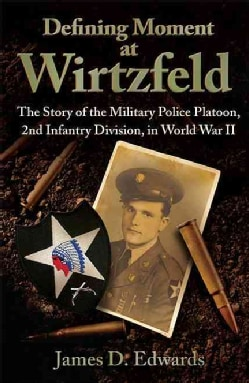 Defining Moment at Wirtzfeld: The Story of the Military Police Platoon, 2nd Infantry Division, in World War II (Hardcover)