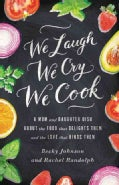 We Laugh, We Cry, We Cook: A Mom and Daughter Dish About the Food that Delights Them and the Love that Binds Them (Paperback)