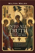Into All Truth: What Catholics Believe - and Why (Paperback)