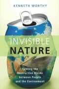 Invisible Nature: Healing the Destructive Divide between People and the Environment (Paperback)