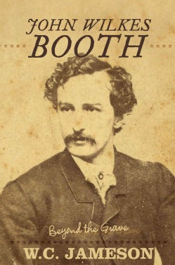 John Wilkes Booth: Beyond the Grave (Hardcover)