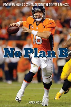 No Plan B: Peyton Mannings Comeback with the Denver Broncos (Hardcover)