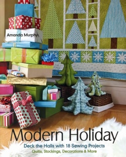 Modern Holiday: Deck the Halls With 18 Sewing Projects  Quilts, Stockings, Decorations & More (Paperback)