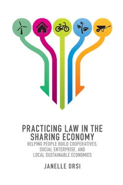 Practicing Law in the Sharing Economy: Helping People Build Cooperatives, Social Enterprise, and Local Sustainabl... (Paperback)