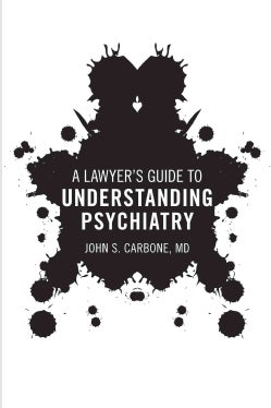 A Lawyer's Guide to Understanding Psychiatry (Paperback)