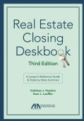 Real Estate Closing Deskbook: A Lawyer's Reference Guide & State-by-state Summary