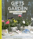 Gifts from the Garden: 100 Gorgeous Homegrown Presents (Hardcover)